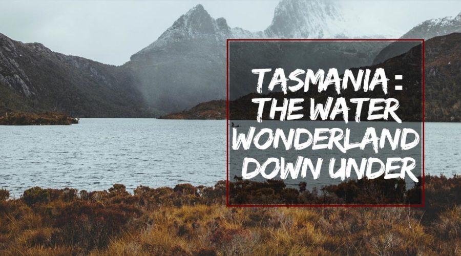 TASMANIA: The Water Wonderland Down Under