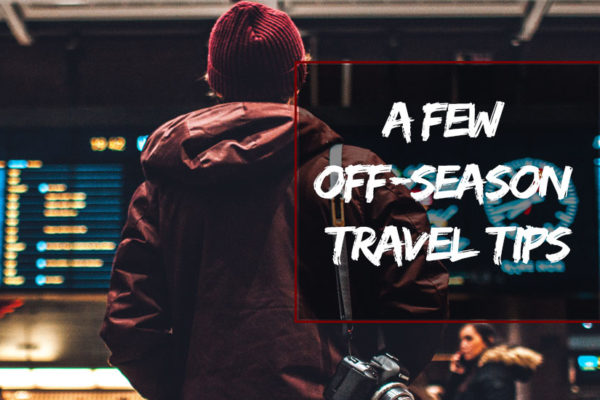 A Few Off-season Travel Tips
