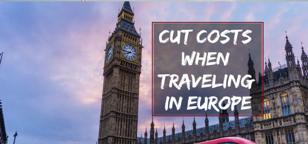Cut Costs When Traveling in Europe