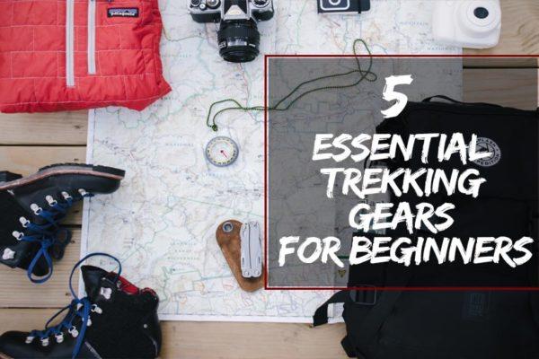 Essential Trekking Gears for Beginners