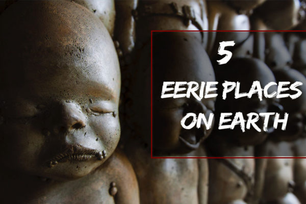 eerie places on earth