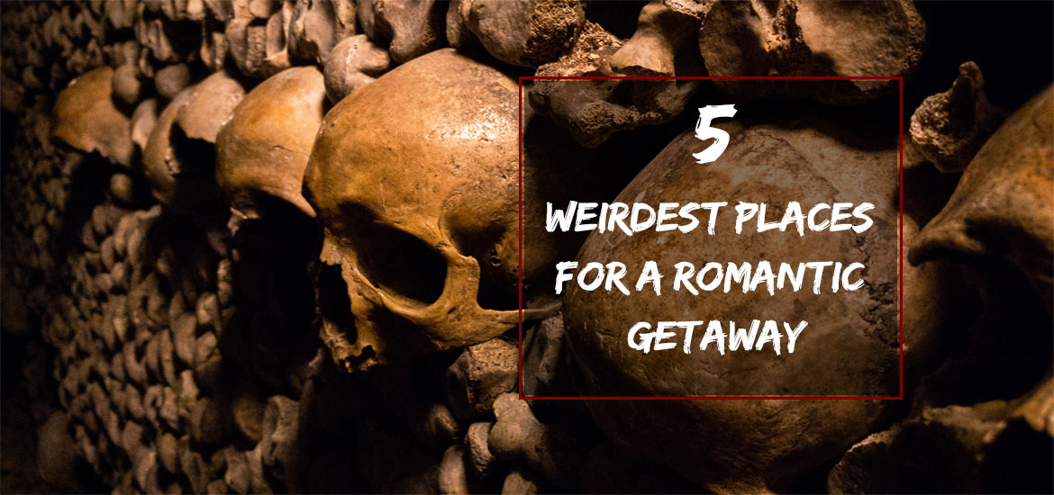 Weirdest Places for a Romantic Getaway
