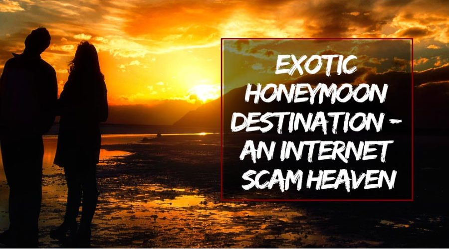 Exotic Honeymoon Destination - an Internet Scam Heaven