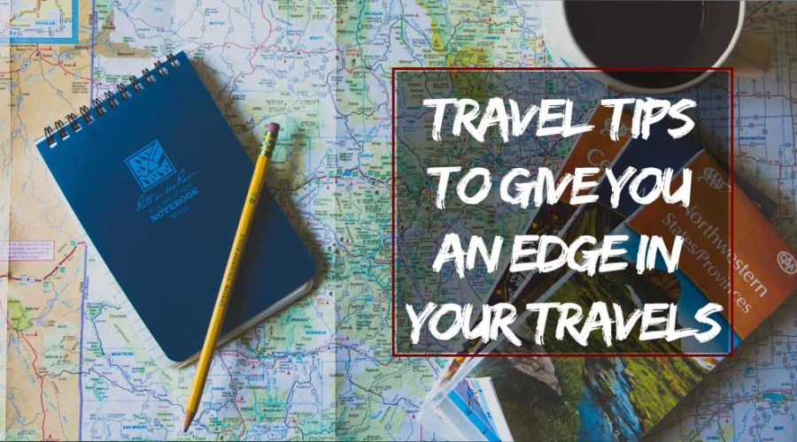 Travel Tips to give You an Edge in Your Travels