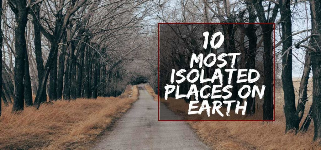 Most Isolated Places on Earth