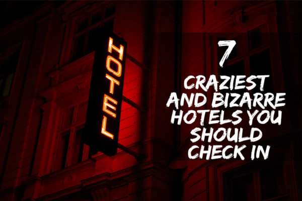 Craziest and Bizarre Hotels You Should Check In