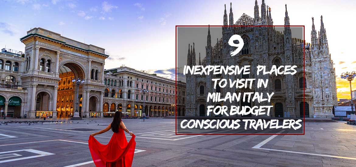 Inexpensive Places to Visit in Milan Italy for Budget Conscious Travelers