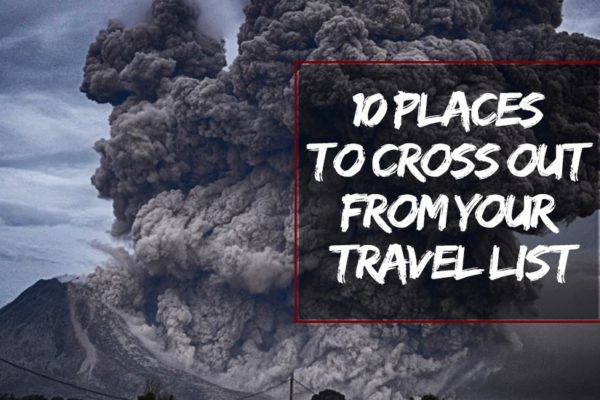 10 Places To Cross Out From Your Travel List