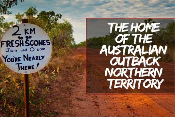 The Home of the Australian Outback Northern Territory