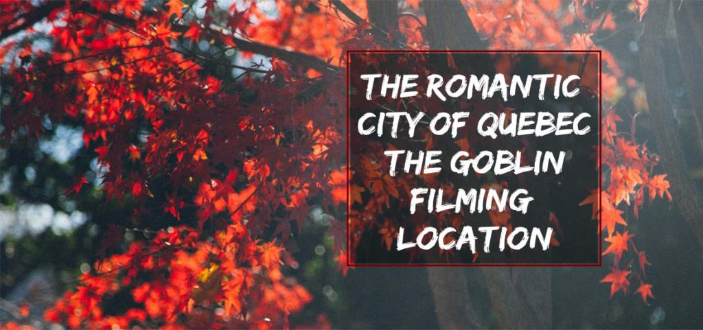 The Romantic City of Quebec – The Goblin Filming Location
